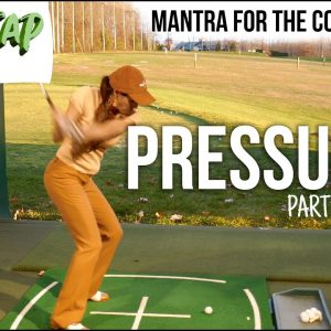 MANTRA FOR THE COURSE Pressure in Your Golf Swing (Part 3 of 4)