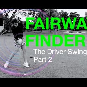 Driver Swing : Place it on the Fairway, Part 2 - Golf With Michele Low  一號木桿 第二部分 揮桿