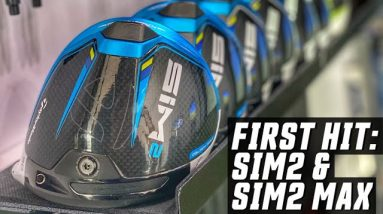 First Hit Reaction: TaylorMade Golf's SIM2 & SIM2 MAX Driver!