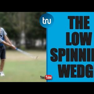 HOW TO HIT A LOW FLIGHT, HIGH SPINNING WEDGE SHOT