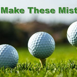 The Biggest Mistakes Golfers Make with their Tee Shots