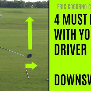 GOLF: 4 MUST DO'S With Your Driver - Downswing - Hitting the Driver farther with LESS EFFORT!