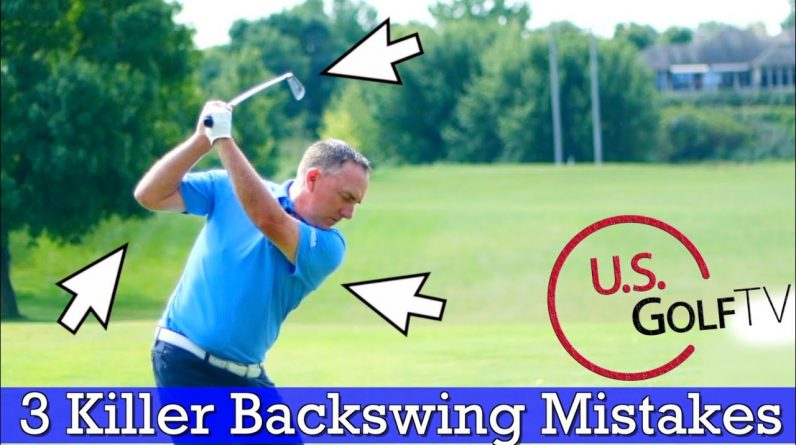 3 Killer Golf Backswing Mistakes Amateur Golfers Make (AND HOW TO FIX THEM!)