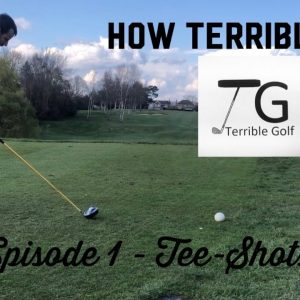 How To Improve My Golf Tee Shots | How Bad Is Terrible Golf | Episode 1